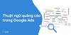 Các thuật ngữ quảng cáo trong Google Ads
